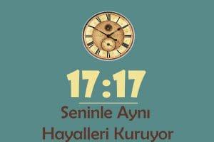 1717 Saat Anlamı Seninle Aynı Hayalleri Kuruyor
